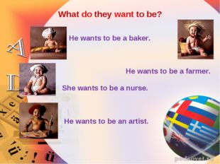 What do they want to be? He wants to be a baker. She wants to be a nurse. He
