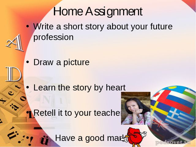 Home Assignment Write a short story about your future profession Draw a pictu...
