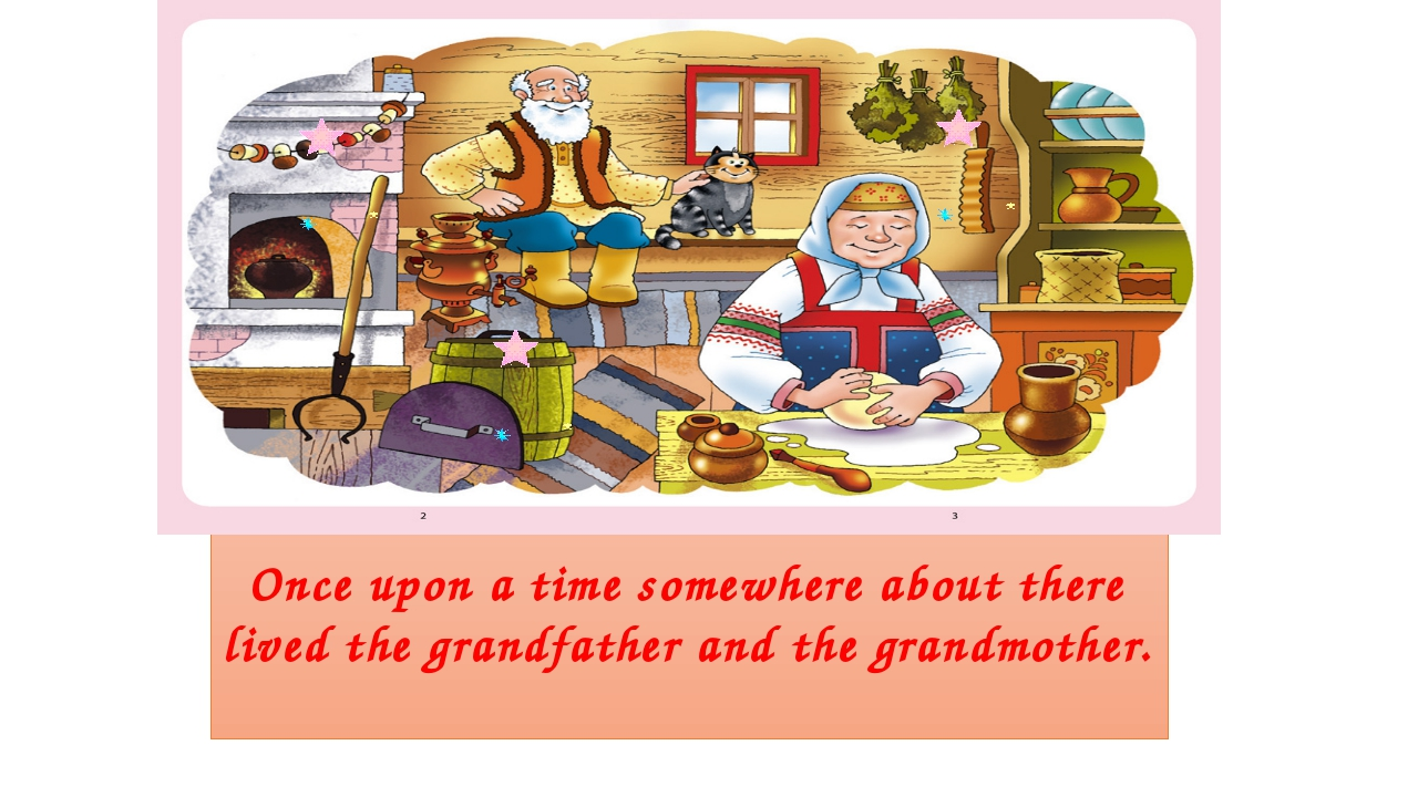 Once upon a time somewhere about there lived the grandfather and the grandmo...