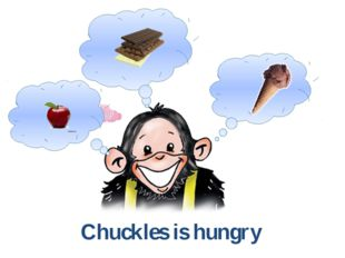 Chuckles is hungry