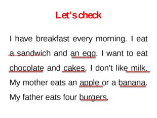 Let's check I have breakfast every morning. I eat a sandwich and an egg. I wa
