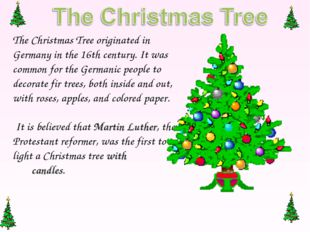 The Christmas Tree originated in Germany in the 16th century. It was common f