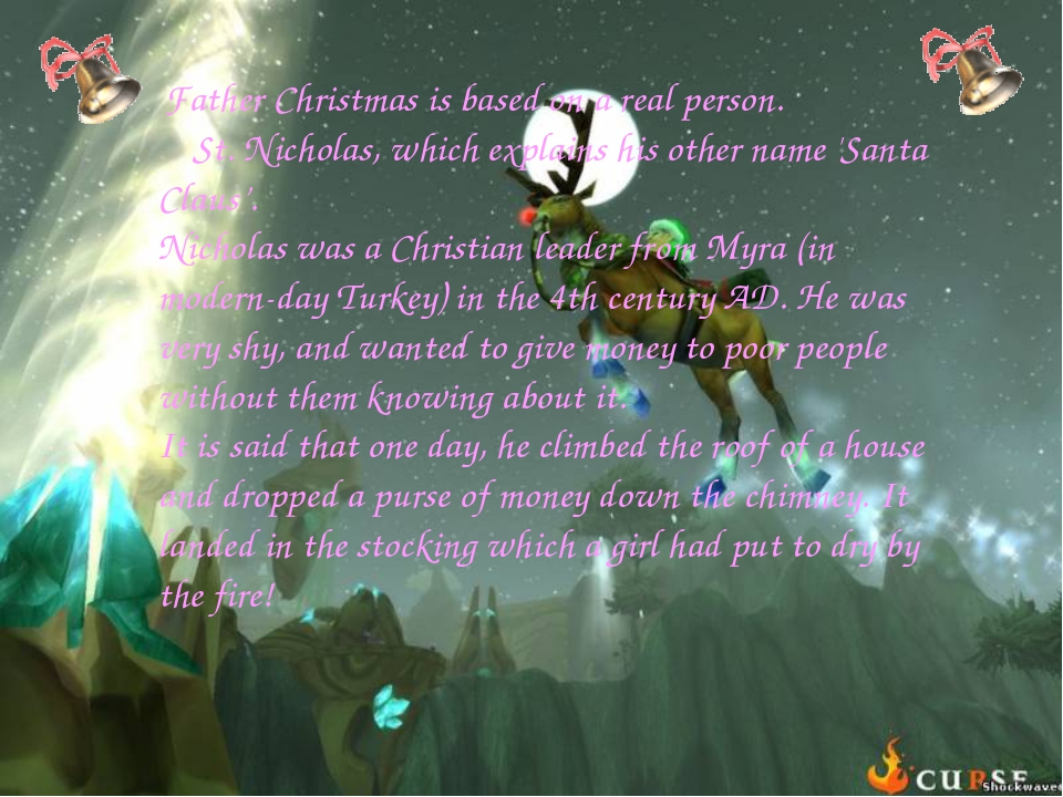 Father Christmas is based on a real person. St. Nicholas, which explains his...
