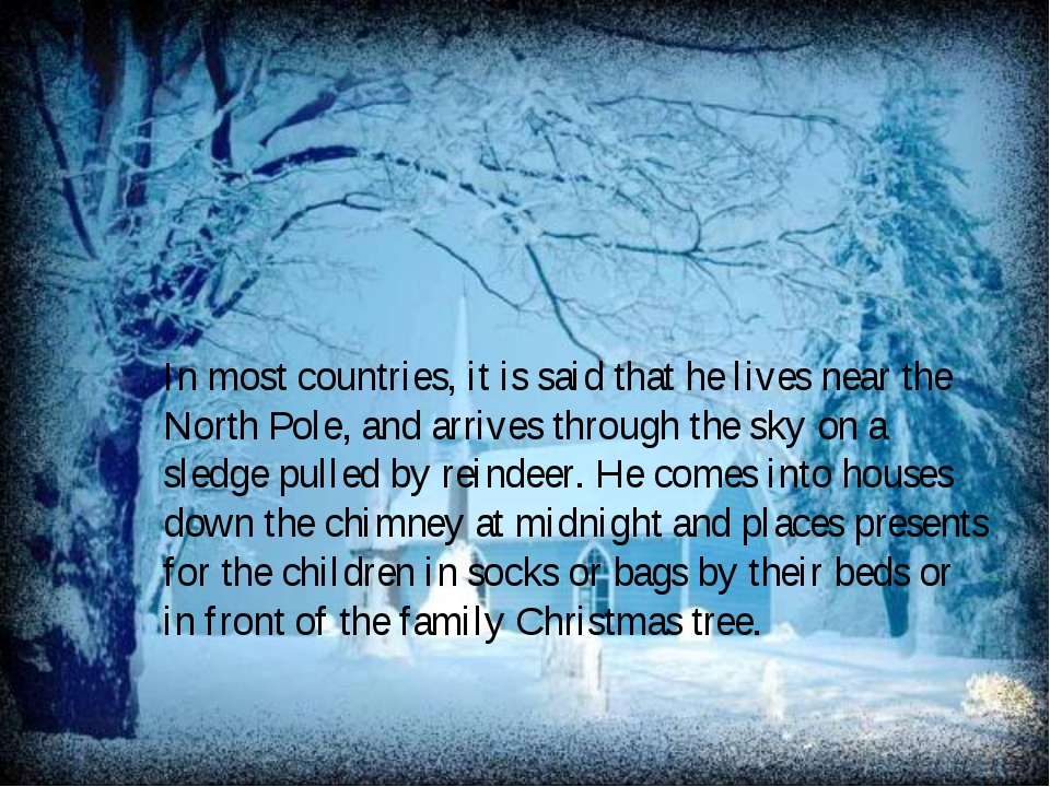 In most countries, it is said that he lives near the North Pole, and arrives...
