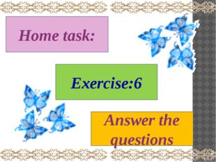 Home task: Exercise:6 Answer the questions