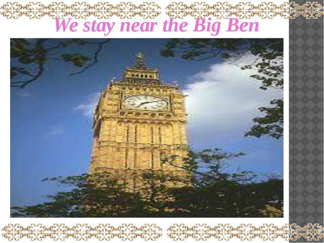 We stay near the Big Ben