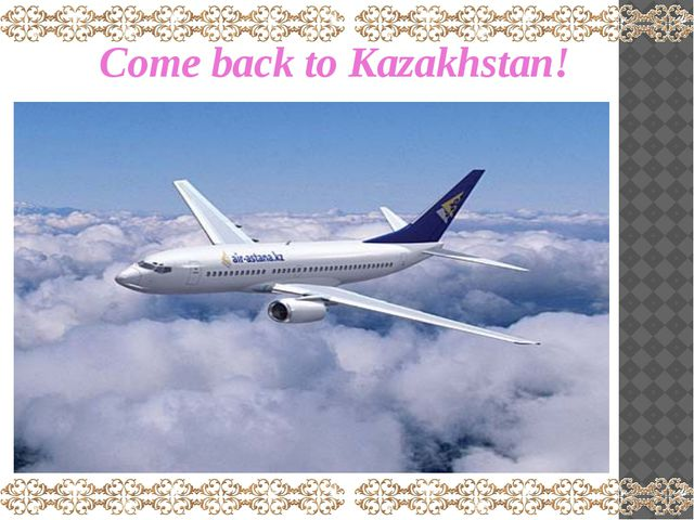 Come back to Kazakhstan!