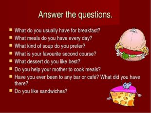 Answer the questions. What do you usually have for breakfast? What meals do y