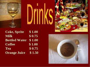 Coke, Sprite $ 1.00 Milk $ 0.75 Bottled Water $ 1.00 Coffee $ 1.00 Tea $ 0.75