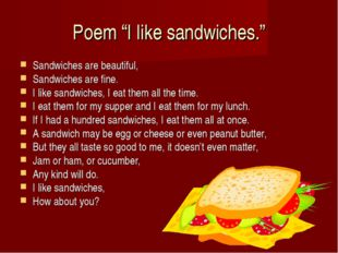 "Poem ""I like sandwiches."" Sandwiches are beautiful, Sandwiches are fine. I li"