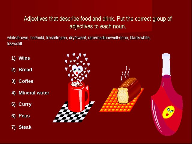 Adjectives that describe food and drink. Put the correct group of adjectives...
