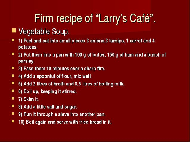 "Firm recipe of ""Larry's Café"". Vegetable Soup. 1) Peel and cut into small pie..."