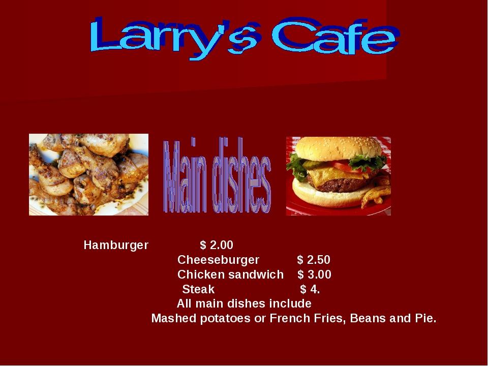 Hamburger $ 2.00 Cheeseburger $ 2.50 Chicken sandwich $ 3.00 Steak $ 4. All...