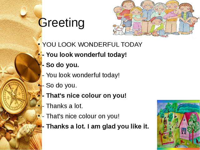 Greeting YOU LOOK WONDERFUL TODAY - You look wonderful today! - So do you. -...