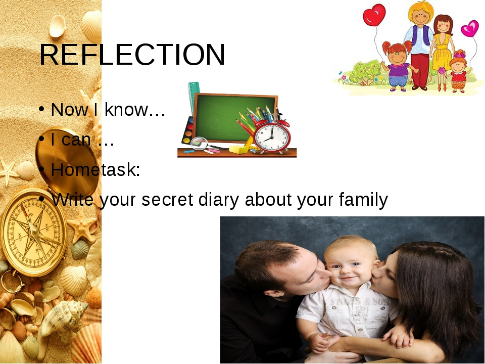 REFLЕCTION Now I know… I can … Hometask: Write your secret diary about your f...