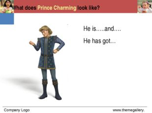What does Prince Charming look like? He is…..and…. He has got…