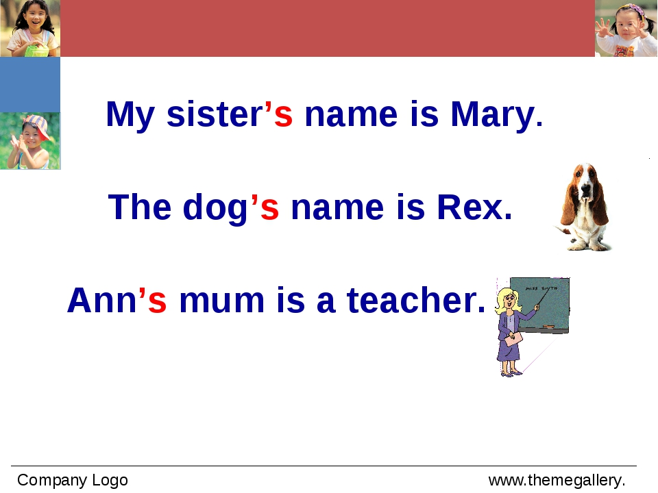 My sister's name is Mary. The dog's name is Rex. Ann's mum is a teacher.