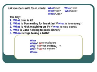 The key: What time is it? What is Tom eating for breakfast?/ What is Tom doin