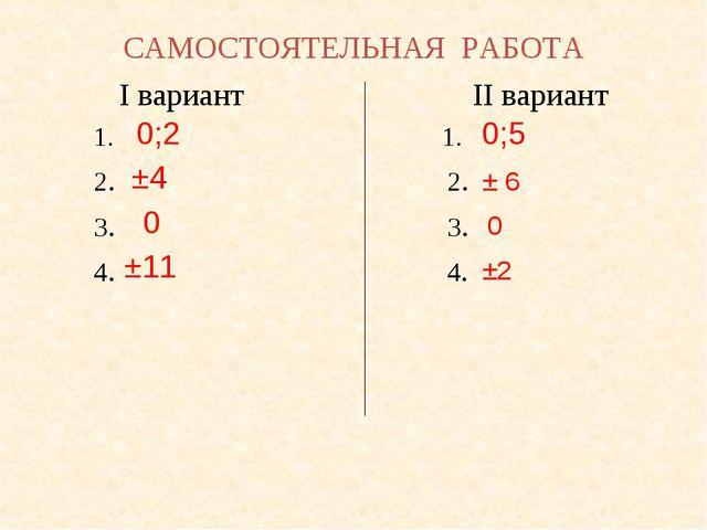 САМОСТОЯТЕЛЬНАЯ РАБОТА I вариант II вариант 1. 1. 2. 2. 3. 3. 4. 4. 0;2 ±4 0...