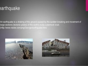 An earthquake An earthquake is a shaking of the ground caused by the sudden b