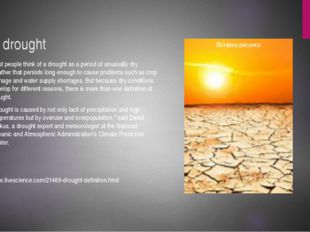 A drought Most people think of a drought as a period of unusually dry weather