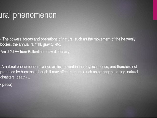 Natural phenomenon - The powers, forces and operations of nature, such as the...