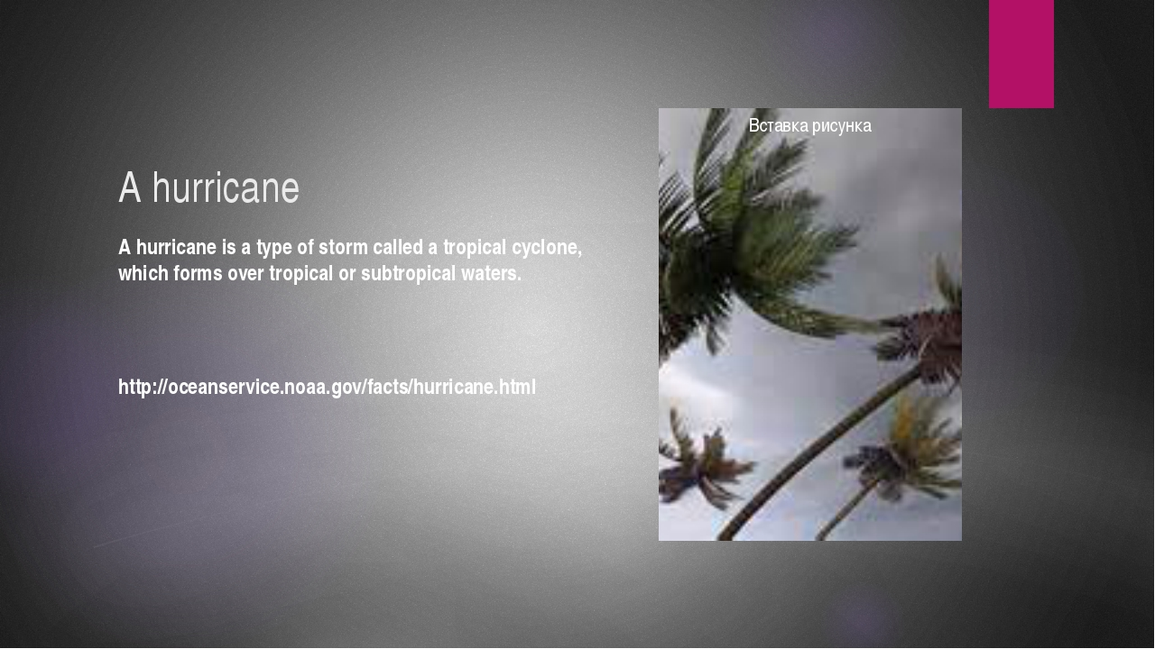 A hurricane A hurricane is a type of storm called a tropical cyclone, which f...