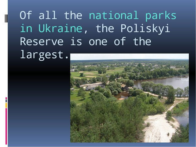 Of all the national parks in Ukraine, the Poliskyi Reserve is one of the larg...