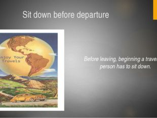 Sit down before departure Before leaving, beginning a travel, the person has