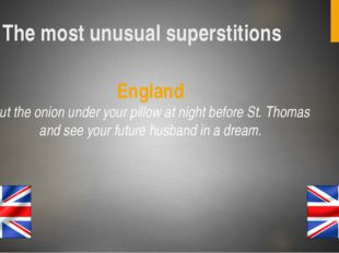 The most unusual superstitions England Put the onion under your pillow at nig