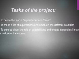 "Tasks of the project: 1. To define the words ""superstition"" and ""omen"" 2. To"