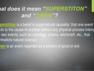 "What does it mean ""SUPERSTITON"" and ""OMEN""? Superstition is a belief in super"