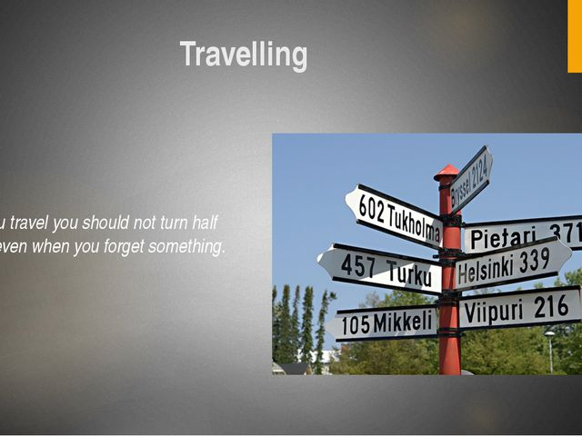 Travelling If you travel you should not turn half way; even when you forget s...