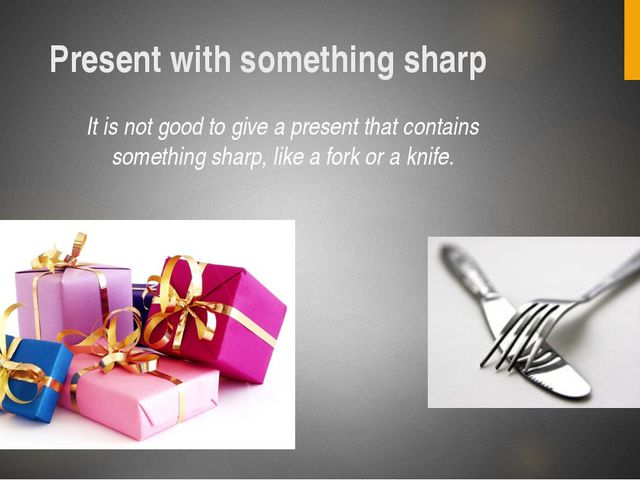 Present with something sharp It is not good to give a present that contains s...