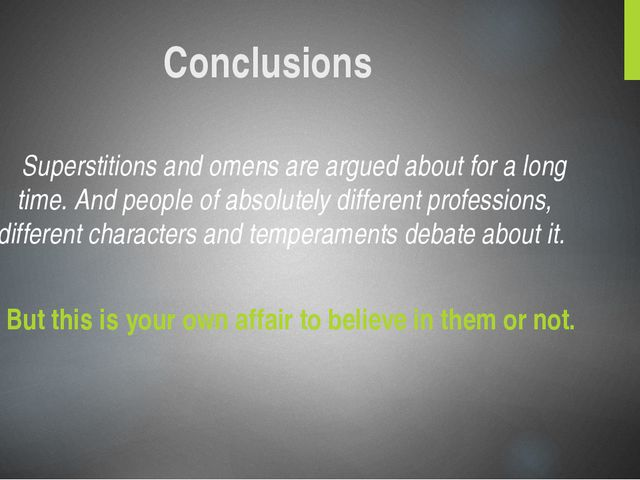 Conclusions Superstitions and omens are argued about for a long time. And peo...