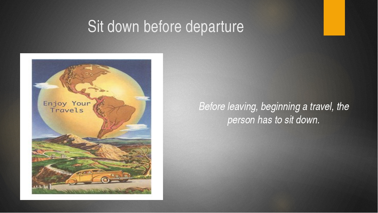 Sit down before departure Before leaving, beginning a travel, the person has...