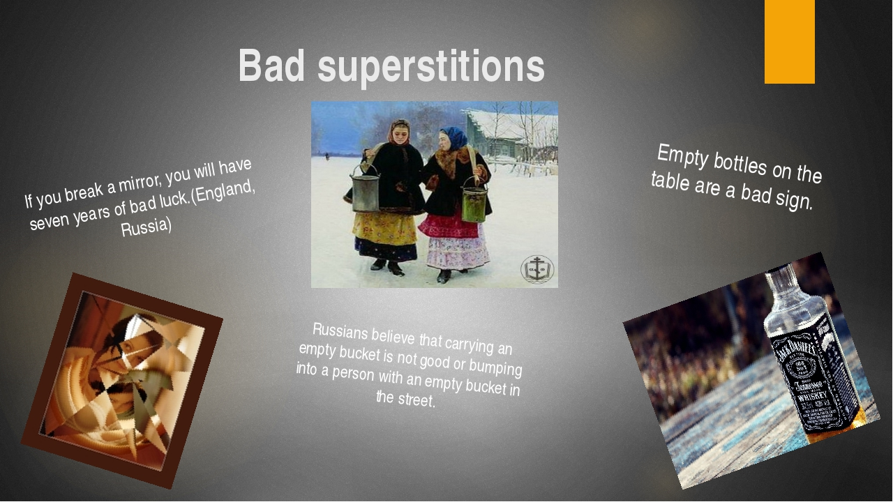 Bad superstitions If you break a mirror, you will have seven years of bad luc...