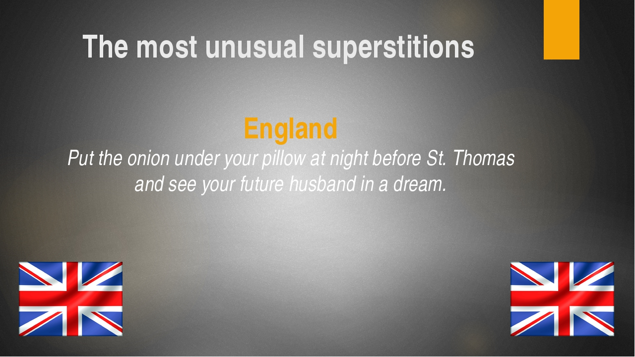 The most unusual superstitions England Put the onion under your pillow at nig...