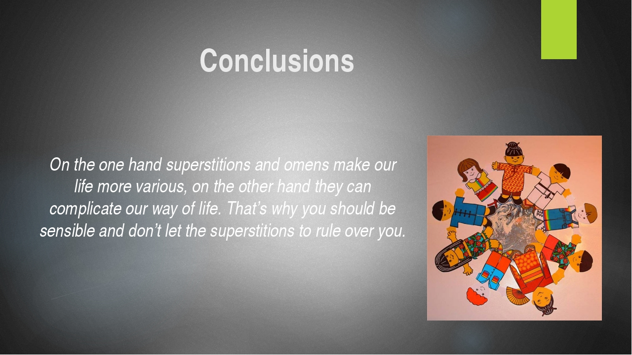 On the one hand superstitions and omens make our life more various, on the ot...