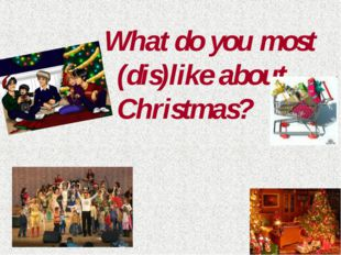What do you most (dis)like about Christmas?