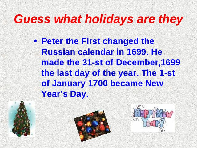 Guess what holidays are they Peter the First changed the Russian calendar in...