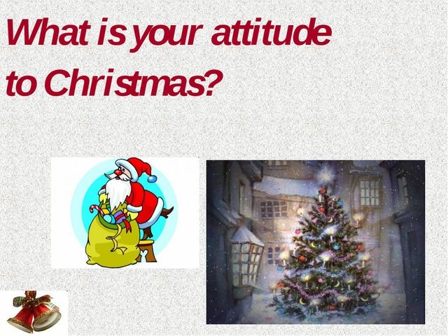 What is your attitude to Christmas?