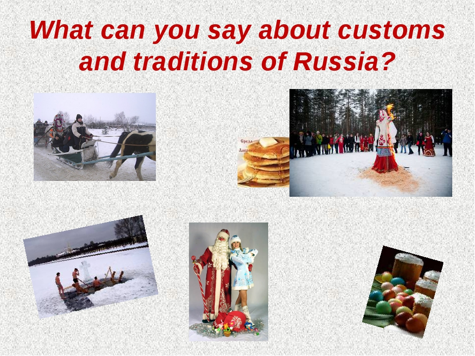 What can you say about customs and traditions of Russia?