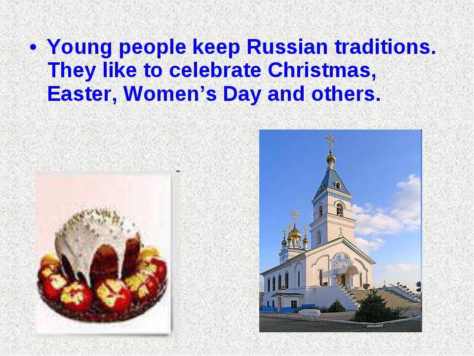 Young people keep Russian traditions. They like to celebrate Christmas, Easte...