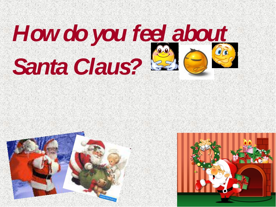 How do you feel about Santa Claus?