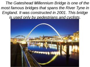 The Gateshead Millennium Bridge is one of the most famous bridges that spans