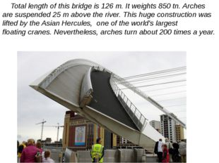 Total length of this bridge is 126 m. It weights 850 tn. Arches are suspende