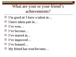 What are your or your friend's achievements? I'm good at/ I have a talent in…