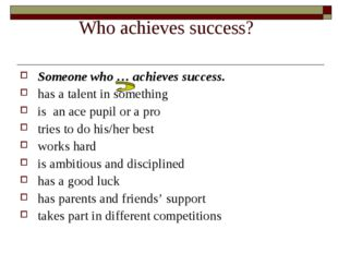 Who achieves success? Someone who … achieves success. has a talent in somethi