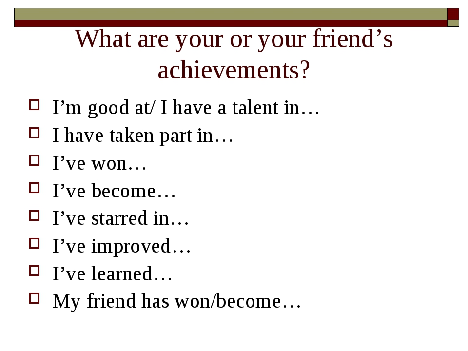 What are your or your friend's achievements? I'm good at/ I have a talent in…...